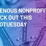 7 Indigenous Non-Profits to Check Out this #GivingTuesday